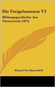 Die Freigelassenen V2: Bildungsgeschichte Aus Oesterreich (1875)