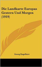 Die Landkarte Europas Gestern Und Morgen (1919) - Georg Engelbert