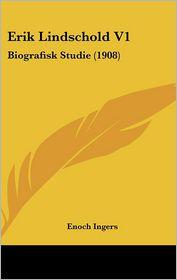 Erik Lindschold V1: Biografisk Studie (1908) - Enoch Ingers