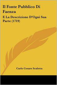 Il Fonte Pubblico Di Faenza: E La Descrizione D'Ogni Sua Parte (1719) - Carlo Cesare Scaletta