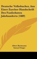 Deutsche Volksbucher, Aus Einer Zurcher Handschrift Des Funfzehnten Jahrhunderts (1889) - Albert Bachmann (editor)