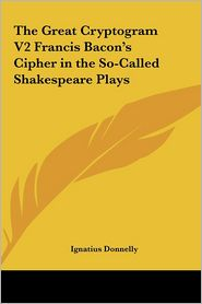 The Great Cryptogram V2 Francis Bacon's Cipher in the So-Called Shakespeare Plays - Ignatius Donnelly