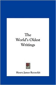 The World's Oldest Writings - Henry James Reynolds