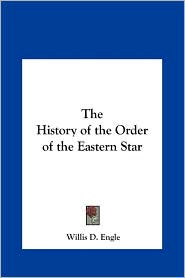 The History of the Order of the Eastern Star - Willis D. Engle