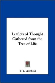 Leaflets of Thought Gathered from the Tree of Life - B. E. Litchfield