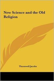 New Science And The Old Religion - Thornwell Jacobs