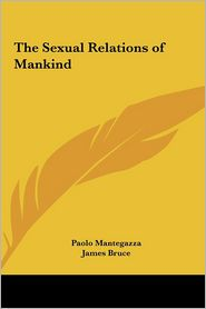 The Sexual Relations of Mankind - Paolo Mantegazza, James Bruce