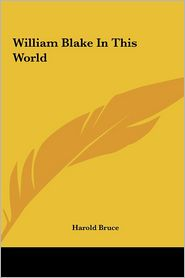 William Blake in This World - Harold Bruce