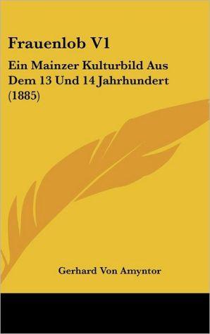 Frauenlob V1: Ein Mainzer Kulturbild Aus Dem 13 Und 14 Jahrhundert (1885) - Gerhard Von Amyntor