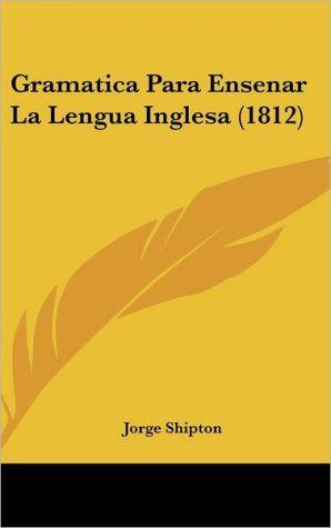 Gramatica Para Ensenar La Lengua Inglesa (1812) - Jorge Shipton