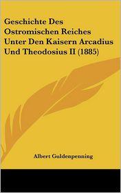 Geschichte Des Ostromischen Reiches Unter Den Kaisern Arcadius Und Theodosius II (1885) - Albert Guldenpenning
