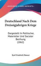 Deutschland Nach Dem Dreissigjahrigen Kriege - Karl Friedrich Hanser