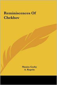 Reminiscences of Chekhov - Maxim Gorky, A. Kuprin