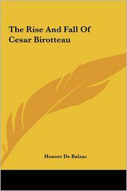 The Rise And Fall Of Cesar Birotteau - Honore de Balzac