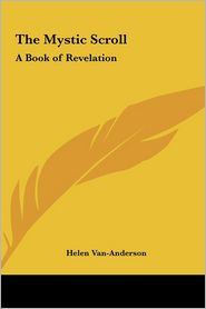 The Mystic Scroll: A Book of Revelation - Helen Van-Anderson