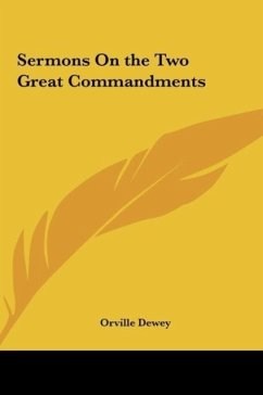 Sermons On the Two Great Commandments - Dewey, Orville