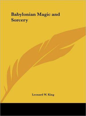 Babylonian Magic and Sorcery - Leonard W. King