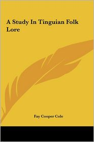 A Study In Tinguian Folk Lore - Fay Cooper Cole