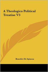A Theologico Political Treatise V3 - Benedict de Spinoza