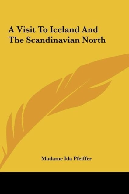 A Visit To Iceland And The Scandinavian North als Buch von Madame Ida Pfeiffer - Kessinger Publishing, LLC