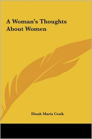 A Woman's Thoughts About Women - Dinah Maria Craik