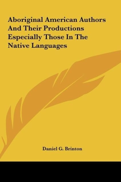 Aboriginal American Authors And Their Productions Especially Those In The Native Languages als Buch von Daniel G. Brinton - Kessinger Publishing, LLC