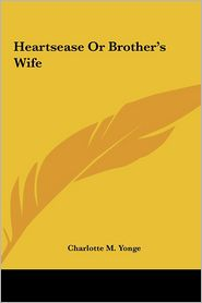 Heartsease Or Brother's Wife - Charlotte M. Yonge