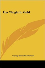 Her Weight in Gold - George Barr McCutcheon