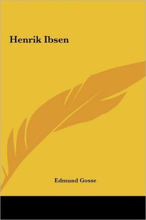 Henrik Ibsen - Edmund Gosse