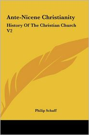 Ante-Nicene Christianity - Philip Schaff