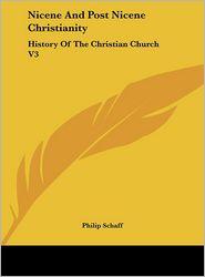 Nicene And Post Nicene Christianity: History Of The Christian Church V3 - Philip Schaff