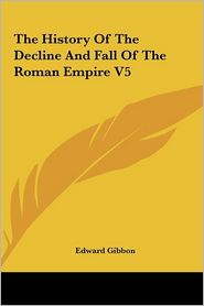 The History Of The Decline And Fall Of The Roman Empire V5 - Edward Gibbon