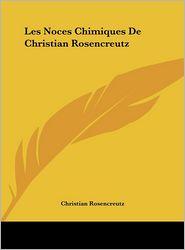 Les Noces Chimiques De Christian Rosencreutz - Christian Rosencreutz