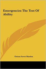 Emergencies The Test Of Ability - Orison Swett Marden