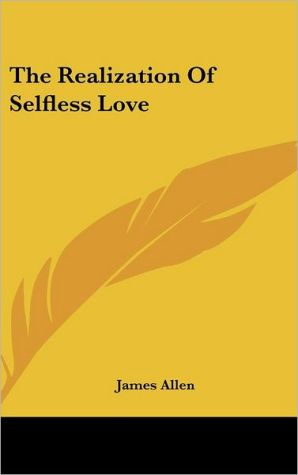 The Realization Of Selfless Love - James Allen