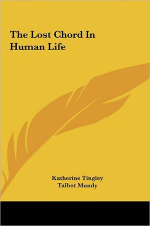 The Lost Chord In Human Life - Katherine Tingley, Talbot Mundy