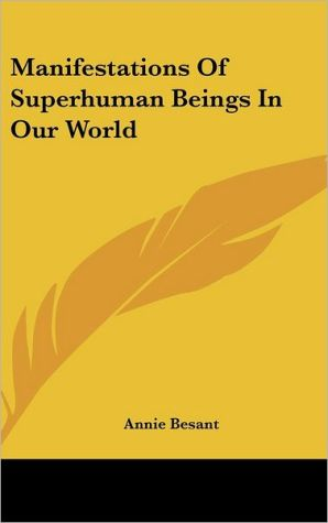 Manifestations Of Superhuman Beings In Our World - Annie Besant