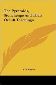 The Pyramids, Stonehenge And Their Occult Teachings - A.P. Sinnett