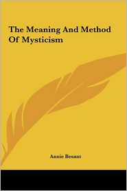 The Meaning And Method Of Mysticism - Annie Besant