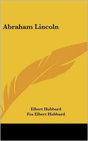 Abraham Lincoln - Elbert Hubbard, Fra Elbert Hubbard