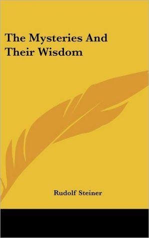 The Mysteries And Their Wisdom - Rudolf Steiner