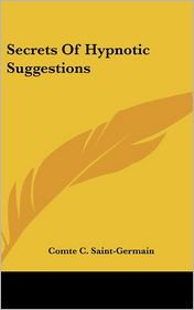 Secrets Of Hypnotic Suggestions - Comte C. Saint-Germain