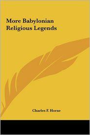 More Babylonian Religious Legends - Charles F. Horne (Editor)