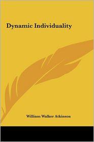Dynamic Individuality - William Walker Atkinson