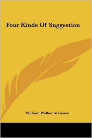 Four Kinds Of Suggestion - William Walker Atkinson