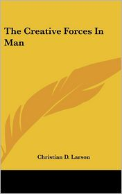 The Creative Forces In Man - Christian D. Larson