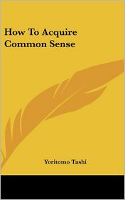 How To Acquire Common Sense - Yoritomo Tashi