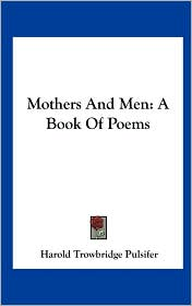 Mothers and Men: A Book of Poems - Harold Trowbridge Pulsifer