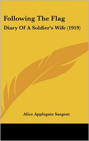 Following The Flag: Diary Of A Soldier's Wife (1919) - Alice Applegate Sargent