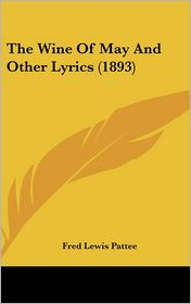 The Wine Of May And Other Lyrics (1893) - Fred Lewis Pattee